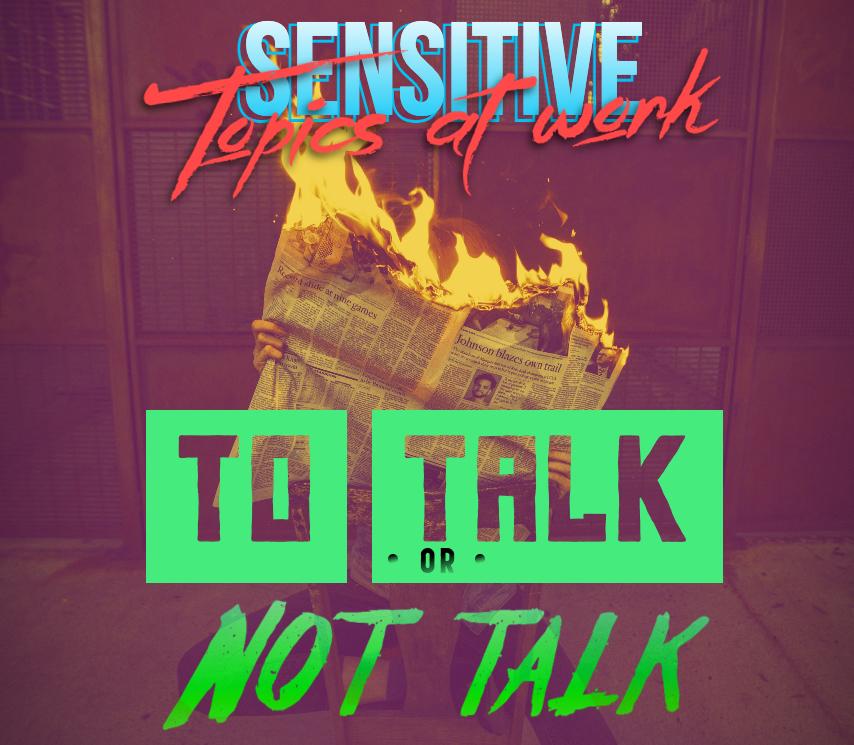 Sensitive topics at work: to talk or not talk?